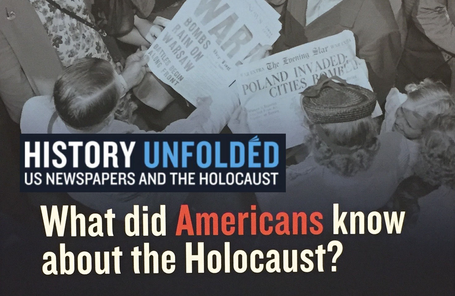 Episode 037 The History Unfolded Project and What Americans Knew About The Holocaust